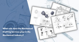 What role does the Mechanical Drafting play in the mechanical industry?
