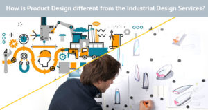 How is Product Design different from Industrial Design Services?