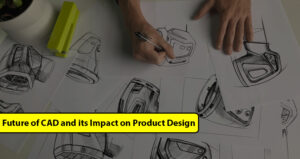 Future of CAD and its Impact on Product Design