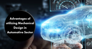 Advantages of utilizing Mechanical Design in Automotive Sector
