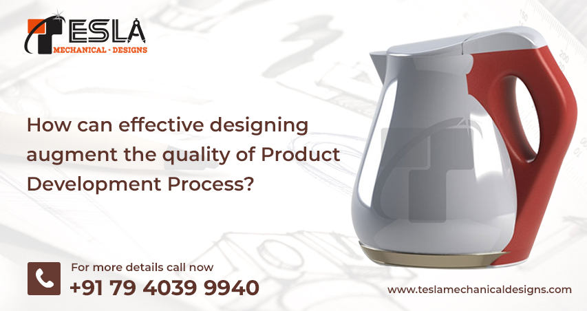 How can effective designing augment the quality of product development process?